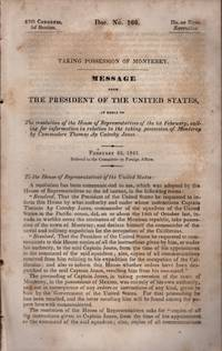 Taking Possession of Monterey. Message From the President of the United States, In Reply to The...
