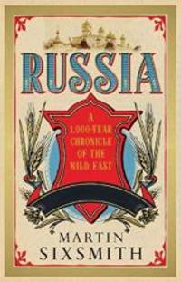 Russia: A 1000-Year Chronicle of the Wild East by Martin Sixsmith - 2012-04-01 - from Books Express and Biblio.com
