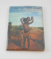 I Saw You From Afar : A Visit to the Bushmen of the Kalahari Desert