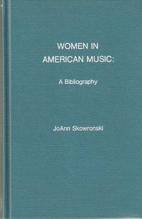 WOMEN IN AMERICAN MUSIC; A Bibliography by  JoAnn Skowronski - First edition - 1978 - from R & A Petrilla, ABAA, IOBA and Biblio.co.uk