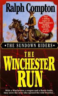 image of The Winchester Run : With a Winchester, a Wagon and a Bowie Knife, They Were the Men Who Opened the Wild Frontier