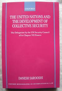 image of The United Nations and the Development of Collective Security: The Delegation by the UN Security Council of Its Chapter VII Powers (Oxford Monographs in International Law) [Paperback] [Oct 19, 2000] Dan Sarooshi