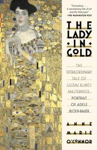 The Lady in Gold : The Extraordinary Tale of Gustave Klimt's Masterpiece, Portrait of Adele...