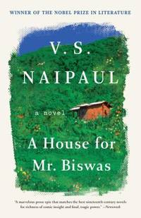 A House for Mr. Biswas : A Novel