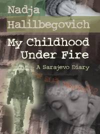 My Childhood under Fire : A Sarajevo Diary by Nadja Halilbegovich - 2008