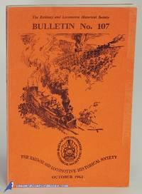 The Railway & Locomotive Historical Society, Bulletin No. 107 (October,  1962)