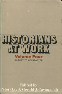 Historians at Work, Volume IV: Dilthey to Hofstadter