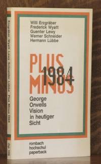Plus Minus 1984. George Orwells Vision in heutiger Sicht