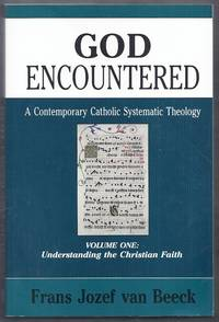 God Encountered. A Contemporary Catholic Systematic Theology. Volume One: Understanding the...