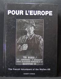 POUR L'EUROPE: THE FRENCH VOLUNTEERS OF THE WAFFEN-SS by Robert Forbes - 2000-01-01