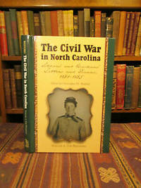 The Civil War in North Carolina: Soldiers' and Civilians' Letters and Diaries, 1861-1865: Vol 1 - The Piedmont