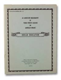 Indian Education: An Annotated Bibliography of Young People's Books On American Indians