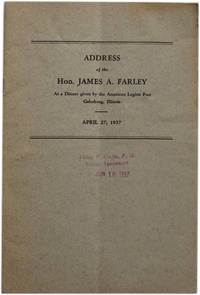 Address of Honorable James A. Farley At a Dinner Given by the American Legion Post Galesburg, Illinois. April 27, 1937.
