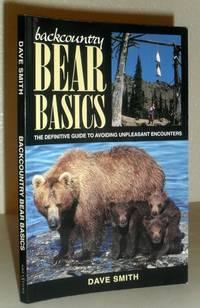 Backcountry Bear Basics - the Definitive guide to Avoiding Unpleasant Encounters