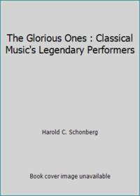 image of The Glorious Ones : Classical Music's Legendary Performers