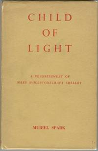 Child of Light: A Reassessment of Mary Wollstonecraft Shelley