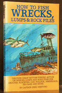 How to Fish Wrecks, Lumps, & Rock Piles by  Captain Greg Venturo - Paperback - 1st ed.  - 1995 - from Schroeder's Book Haven (SKU: E2219)