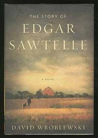 The Story of Edgar Sawtelle by  David WROBLEWSKI - First Edition - 2008 - from Between the Covers- Rare Books, Inc. ABAA (SKU: 370791)