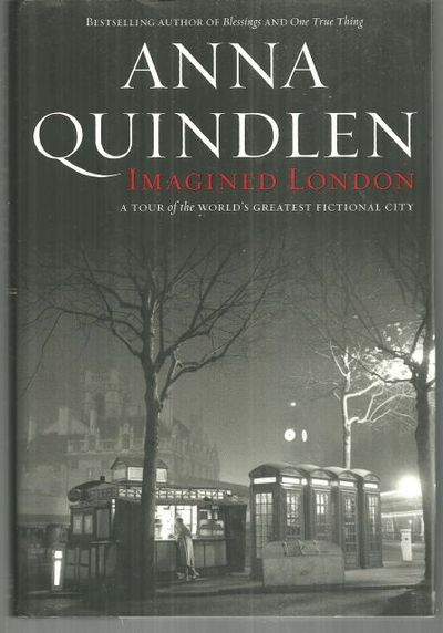 IMAGINED LONDON A Tour of the World's Greatest Fictional City, Quindlen, Anna