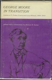 George Moore in Transition: Letters to T. Fisher Unwin and Lena Milman, 1894-1910