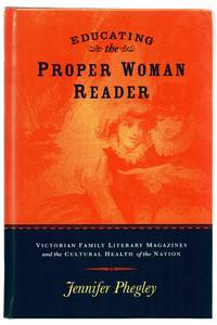 image of Educating the Proper Woman Reader: Victorian Family Literary Magazines and the Cultural Health of the Nation
