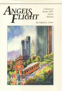 Angels Flight: a History of Bunker Hill's Incline Railway