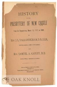 HISTORY OF THE PRESBYTERY OF NEW CASTLE FROM ITS ORGANIZATION, MARCH 13, 1717, to 1888