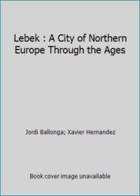 Lebek : A City of Northern Europe Through the Ages