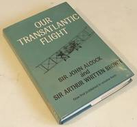 Our Transatlantic Flight by  Sir Arthur Whitten  Sir John; Brown - First Edition - from Norbet Used Book Source and Biblio.co.nz