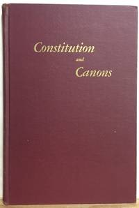 Constitution and Canons For the Government Of the Protestant Episcopal Church in the United States of America Otherwise Known As the Episcopal Church Adopted in General Conventions 1789-1967: Printed for the Convention
