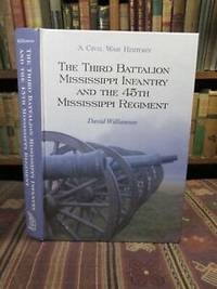 The Third Battalion Mississippi Infantry and the 45th Mississippi Regiment: A Civil War History by  David Williamson - First Edition First Printing - 2003 - from Pages Past Used and Rare Books (SKU: 043388)