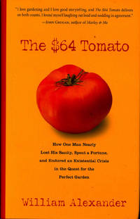 The $64 tomato : [how one man nearly lost his sanity, spent a fortune, and endured an existential crisis in the quest for the perfect garden]