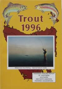 TROUT 1996. Tasmanian Angling Report of Northern, Southern and North-Western Fisheries Associations.