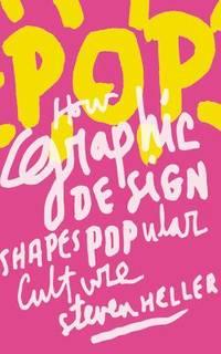 Pop : How Graphic Design Shapes Popular Culture by Tom Brokaw; Steven Heller - 2010