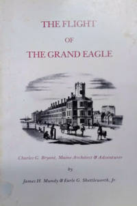 The Flight of the Grand Eagle:  Charles G. Bryant, Maine Architect and  Adventurer