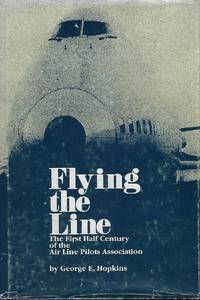 FLYING THE LINE: THE FIRST HALF CENTURY OF THE AIR LINE PILOTS ASSOCIATION