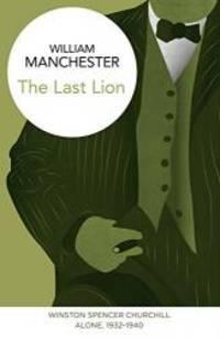 image of The Last Lion: Winston Spencer Churchill, Alone 1932-1940