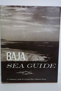 Sea Guide : Volume II Baja Covering the Waters of Baja California from San  Diego to Cabo San Lucas, to San Felipe, Including all the Offshore and  Oceanic Islands