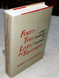 Forty-two Lives in Treatment:  A Study of Psychoanalysis and Psychotherapy by  Robert S Wallerstein - First Edition - 1986 - from Lloyd Zimmer, Books and Maps (SKU: 038227)