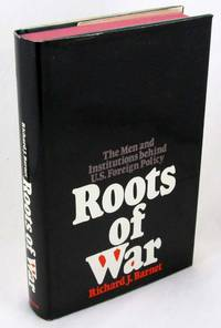 Roots of War: The Men and the Institutions Behind U.S. Foreign Policy