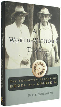 A World Without Time: The Forgotten Legacy of G�del [Godel] and Einstein