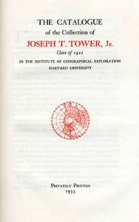 The Catalogue of the Collection of Joseph T. Tower, Jr. Class of 1921 in the Institute of Geographical Exploration, Harvard University.