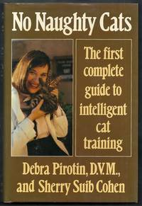 No Naughty Cats. The First Complete Guide to Intelligent Cat Training