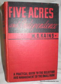 Five Acres and Independence; A Practical Guide to the Selection and Management of the Small Farm