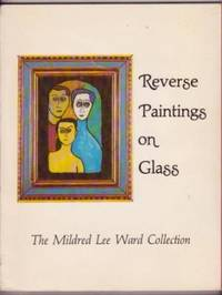 Reverse Paintings on Glass: The Mildred Lee Ward Collection by  Mildred Lee Ward - Paperback - 1978 - from Ultramarine Books (SKU: 003345)