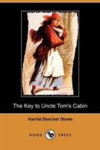 The Key to Uncle Tom's Cabin (Dodo Press)