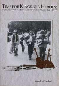 Of Kings and Heroes : the beginnings of the folk-music revival in Tasmania 1964-1972.