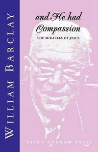 image of And He Had Compassion: The Miracles of Jesus