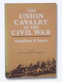 The Union Cavalry in the Civil War, Volume 1: From Fort Sumter to Gettysburg