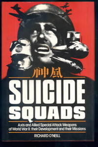 Suicide Squads: Axis and Allied Special Attack Weapons of World War II - Their Development and Their Missions